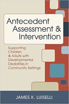 Antecedent Assessment and Intervention: Supporting Children and Adults With Developmental Disabilities in Community Settings: Angela Becker RN, Wendy Berg M.A., Helen Cannella Ph.D., James Carr Ph.D., Robin Codding Ph.D., Glen Dunlap Ph.D., Patrick Friman Ph.D. AB, Carolyn Green Ed.D.: 9781557668493: Psychopathology: Amazon Canada