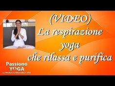 La respirazione yoga che rilassa e purifica - YouTube