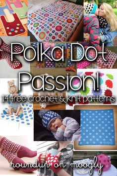 14 Free crochet and knit patterns...these are polka dot patterns, 7 crochet and 7 knit