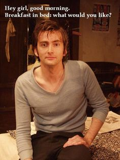 I would love to wake up to David Tennant sitting on my bed, breakfast or not.