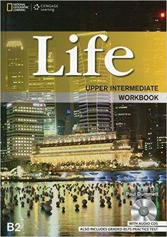 Life : upper intermediate [B2] : [workbook] / Paul Dummett.      -- Andover : National Geographic Learning, cop. 2013 en http://absysnet.bbtk.ull.es/cgi-bin/abnetopac?TITN=526125