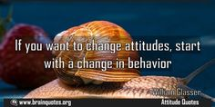 If you want to change attitudes start with a change in behavior Meaning