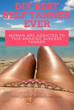 DIY Best Self TANNER Ever. Woman are addicted to this amazing Sunless TANNER. DIY Natural Homemade Tanning Lotion & Oil