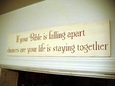 If your Bible is falling apart chances are your life is staying together