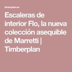 Escaleras de interior Flo, la nueva colección asequible de Marretti   Timberplan