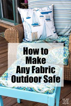 How to make any fabric outdoor safe. Outdoor DIY for patios, decks and porch furniture. Porch Furniture, Diy Outdoor Furniture, Furniture Projects, Furniture Makeover, Diy Projects, Pallet Furniture, Furniture Design, Upcycled Furniture, Patio Furniture Cushions