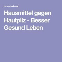 Hausmittel gegen Hautpilz - Besser Gesund Leben Save The Planet, Health, Tips, Auras, Microorganisms, Healing, Fungi, Tips And Tricks, Salud