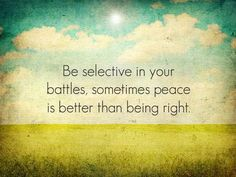 Peace is in the profit column while being right is many times in the loss column. www.facebook.com/loveswish