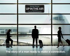 Up in the air. good movie  starring George Cloony