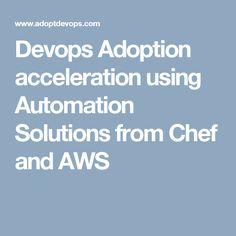 Devops Adoption acceleration using Automation Solutions from Chef and AWS