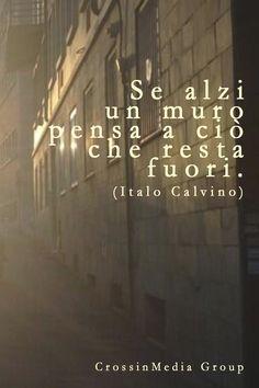 Italo Calvino- Si se levanta un muro piensa que sigues siendo fuerte.