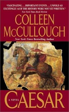 Colleen McCullough masters of Rome series - Took me to Rome, and renewed my fascination with Caesar