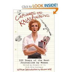 Cupcakes and Kalashnikovs: 100 Years of the Best Journalism by Women