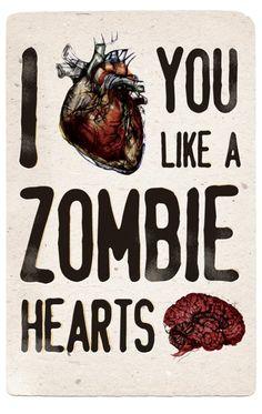 i heart you like a zombie hearts brains....