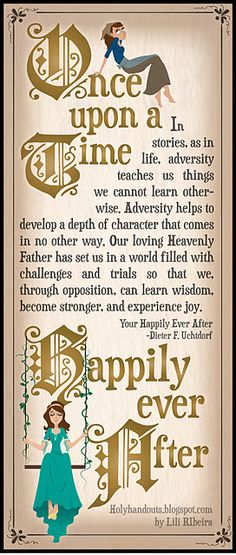 Creative LDS Quotes Once Upon a Time and happily ever after Dieter f uchtdorf The Words, Now Quotes, Great Quotes, Super Quotes, Amazing Quotes, Girl Quotes, True Quotes, Adonai Elohim, Young Women Lessons