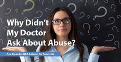 Ask Amanda: Why Didn't My Doctor Ask About Abuse?
