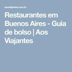 Restaurantes em Buenos Aires - Guia de bolso | Aos Viajantes