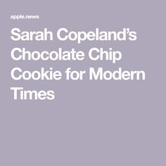 Sarah Copeland's Chocolate Chip Cookie for Modern Times — PureWow Choclate Chip Cookie Recipe, Baking Recipes, Cookie Recipes, Silicone Baking Mat, Take The Cake, New Cookbooks, Modern Times, Quick Easy Meals, Chocolate Recipes