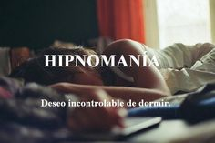 Hipnomanía: Deseo incontrolable de dormir. (Español)