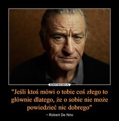 """Jeśli ktoś mówi o tobie coś złego to głównie dlatego, że o sobie nie może powiedzieć nic dobrego"" – ~ Robert De Niro Daily Quotes, Life Quotes, Entp, Life Motivation, Note To Self, Powerful Words, Motivation Inspiration, Love Life, Motto"