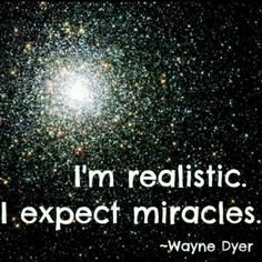 BIG MIRACLES THAT CAN NOT BE EXPLAINED EVER!!! I'm realistic. I expect miracles.