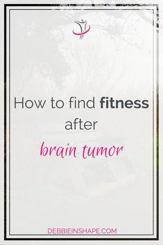 How To Find Fitness After Brain Tumor - Debbie Rodrigues:
