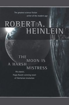The Moon is a Harsh Mistress ~ Robert A. Heinlein I read this every 18 months or so.