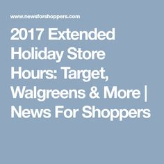 2017 extended holiday store hours target walgreens more news for shoppers - Walmart Store Hours Christmas Day