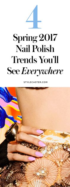 4 Spring 2017 Nail Polish Trends You'll See Everywhere | StyleCaster