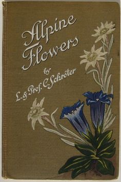 Alpine Flowers - this is a really beautiful book, fully illustrated