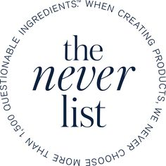 Why don't all beauty products have a never list? Over 1500 products that Beautycounter will never use, other products follow that US regulations which only ban 11! 11?!!! How is that ok?
