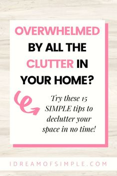 Are you overwhelmed by the clutter in your house and you have no idea where to start? These 15 tips are the perfect place to start and will have you quickly decluttering your home without the stress. Click here to read the 15 simple tips and finally learn how to keep your home clean and tidy in 2021! Declutter Your Home, Organizing Your Home, Simple Blog, Minimalist Living, Feeling Overwhelmed, Decluttering, Simple Living, Perfect Place, My Dream