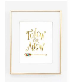 Follow your Arrow, Print Gold Foil Art, Gold Arrow Art, Motivational Print, Typographical Print, Inspirational Quote, Arrow Art Print