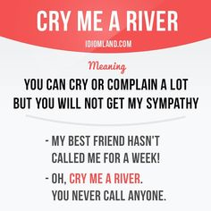 Can you cry a river? and improve your English language with our FREE Classes. Call Karen Luceti or email kluceti for more information.edu/esl. English Idioms, English Phrases, Learn English Words, English Study, English Lessons, English Grammar, Teaching English, English Language, Grammar And Vocabulary