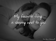 My favorite thing is sleeping next to you.