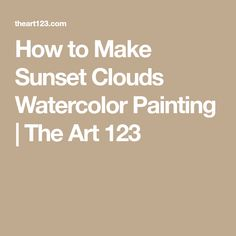 How to Make Sunset Clouds Watercolor Painting | The Art 123