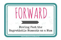 Forward: Moving Past the Regrettable Moments as a Mom
