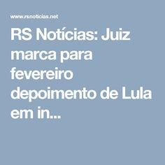 RS Notícias: Juiz marca para fevereiro depoimento de Lula em in...
