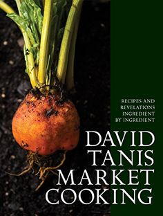 David Tanis Market Cooking: Recipes and Revelations, Ingredient by Ingredient, EPUB, 1579656285 – Cookbooks Online Library, eBooks Collection Wine Recipes, Cooking Recipes, Cooking Tips, Best Cookbooks, Vegetable Seasoning, Salsa Verde, Caramelized Onions, Other Recipes, So Little Time