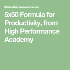 5x50 Formula for Productivity, from High Performance Academy