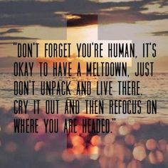 Don't forget you' re human, it's ok to have a meltdown..... Get up the next day and plan to THRIVE!! www.thrivewithkbehm.Le-Vel.com Do u THRIVE??