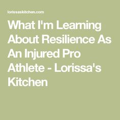 What I'm Learning About Resilience As An Injured Pro Athlete - Lorissa's Kitchen