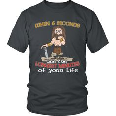 The 6 Longest Seconds of Your Life Barbarian T-Shirt