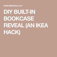 DIY BUILT-IN BOOKCASE REVEAL (AN IKEA HACK)