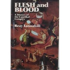 Flesh and Blood: a History of the Cannibal Complex, Reay Tannahill