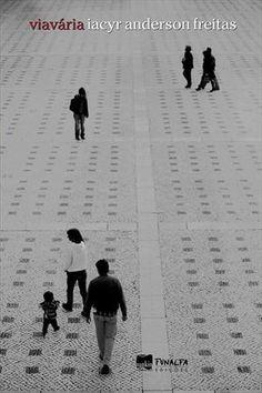 Viavária / Iacyr Anderson Freitas - São Paulo : Nankin ; Juiz de Fora : Funalfa, 2010