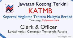 Jawatan Kosong KATMB Terkini Disember 2014 Peluang Kerjaya di Koperasi Angkatan Tentera Malaysia Berhad Jawatan : Clerk & Officer #KATMBKosong   #KerjaKATMB   #JawatanKosongPahang  #KerjaKosongTemerloh