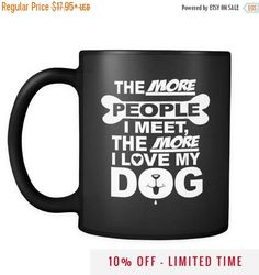 Funny Dog Coffee Mug - The More People I Meet The More I Love My Dog Mug Cup - Black/White Animal Cup - 11oz Ceramic Coffee Mugs (NKT1Mg) by NuKryptonTeesCo #nktees #etsy #funny