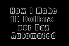 What I do to make 10 dollars per day automated with this method. Follow this instruction