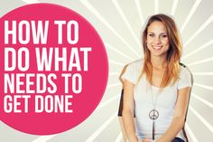How to do what needs to get done in your business